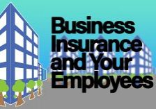Business Insurance and Your Employees